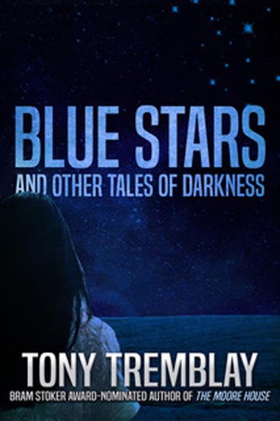 Blue Stars and Other Tales of Darkness by Tony Tremblay (the author's second original collection)