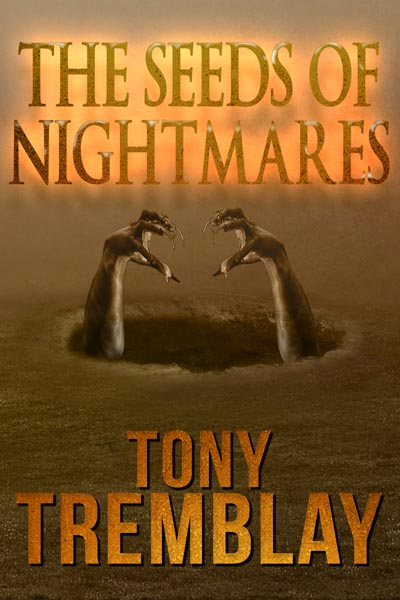 The Seeds of Nightmares by Tony Tremblay (the author's first original collection)